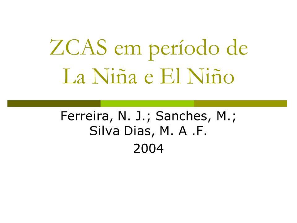 ZCAS em período de La Niña e El Niño Ferreira, N. J.; Sanches, M.; Silva Dias, M. A.F. 2004