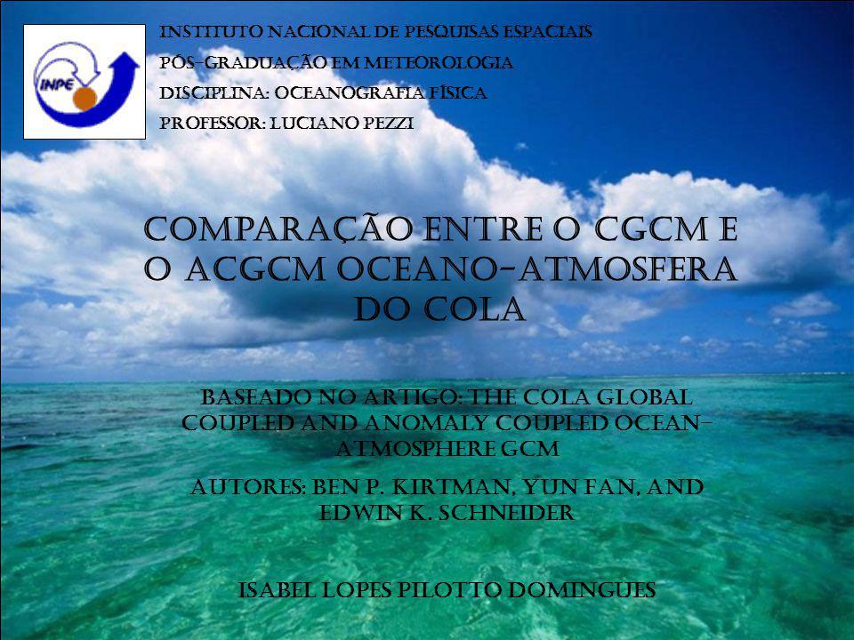 Princípio Básico de um Modelo acoplado Oceano-Atmosfera Quando se faz um acoplamento entre um modelo atmosférico e um modelo oceânico, o princípio básico é o de se rodar dois modelos quase simultaneamente (Giarolla,2002).
