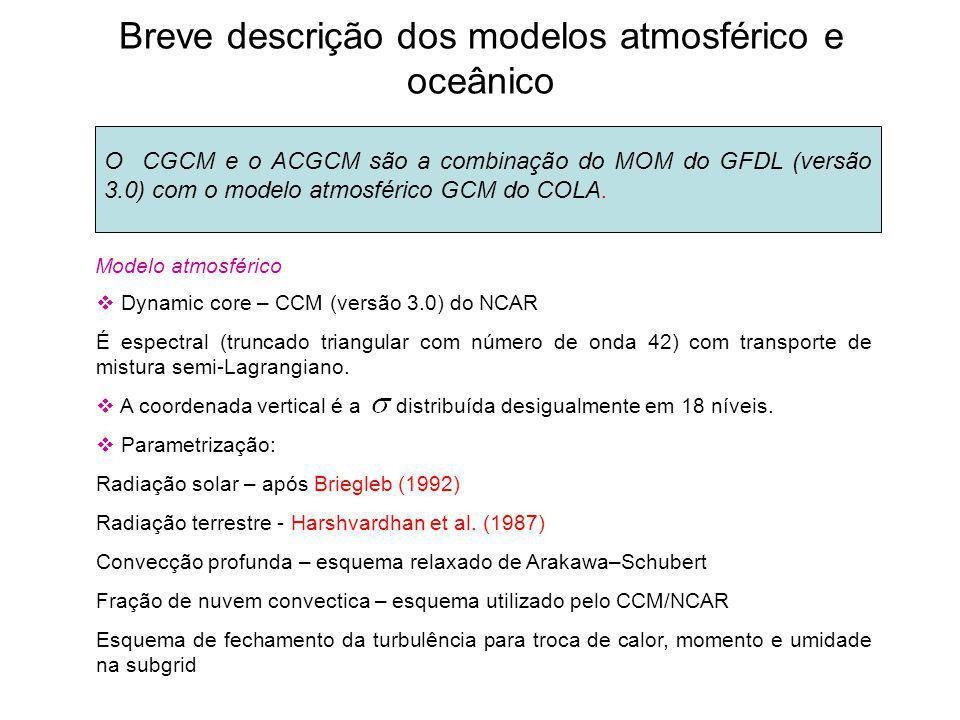 Breve descrição dos modelos atmosférico e oceânico O CGCM e o ACGCM são a combinação do MOM do GFDL (versão 3.0) com o modelo atmosférico GCM do COLA.