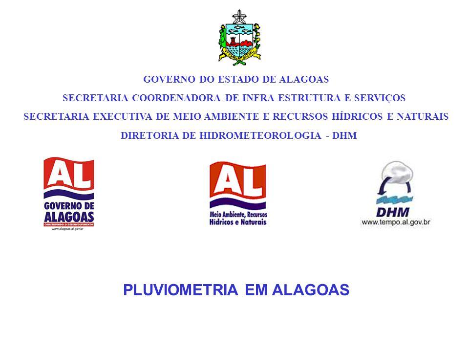 PLUVIOMETRIA EM ALAGOAS GOVERNO DO ESTADO DE ALAGOAS SECRETARIA COORDENADORA DE INFRA-ESTRUTURA E SERVIÇOS SECRETARIA EXECUTIVA DE MEIO AMBIENTE E RECURSOS HÍDRICOS E NATURAIS DIRETORIA DE HIDROMETEOROLOGIA - DHM