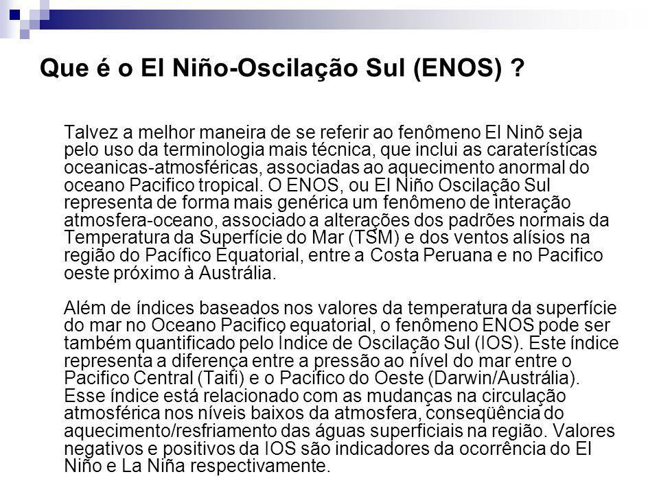 Que é o El Niño-Oscilação Sul (ENOS) ? Talvez a melhor maneira de se referir ao fenômeno El Ninõ seja pelo uso da terminologia mais técnica, que inclu