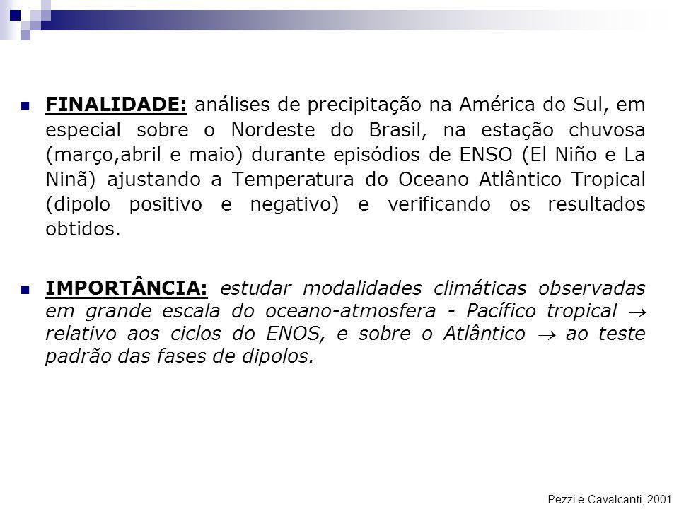 FINALIDADE: análises de precipitação na América do Sul, em especial sobre o Nordeste do Brasil, na estação chuvosa (março,abril e maio) durante episód