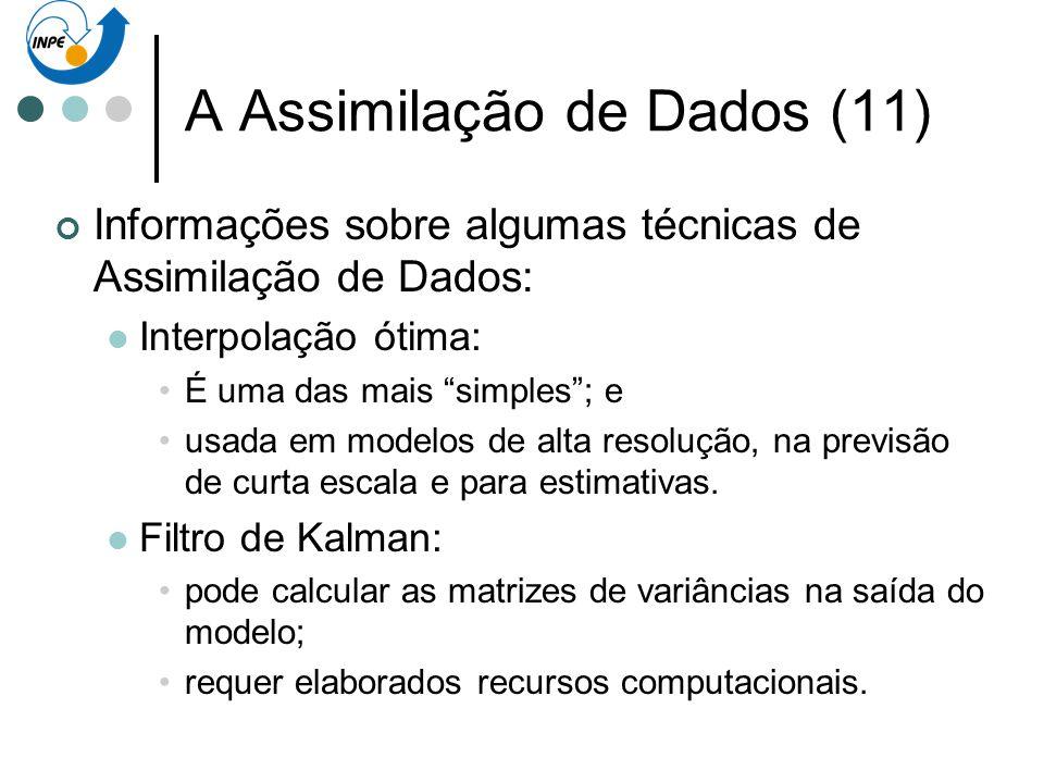 A Assimilação de Dados (11) Informações sobre algumas técnicas de Assimilação de Dados: Interpolação ótima: É uma das mais simples; e usada em modelos