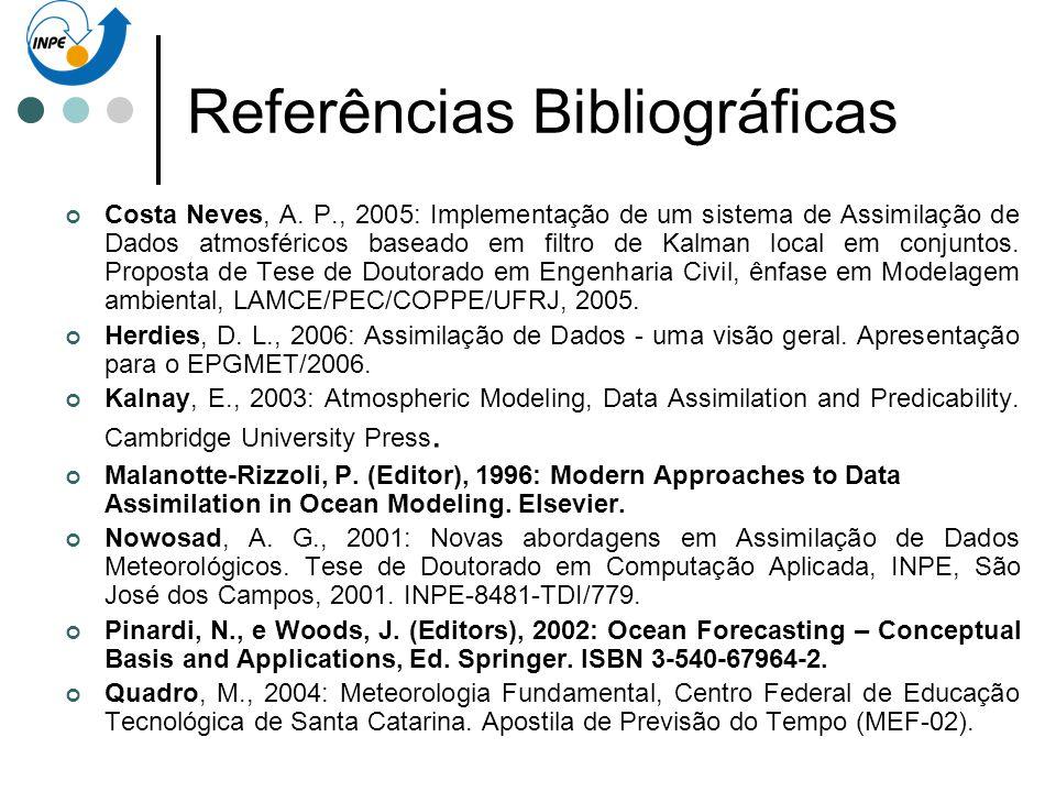 Referências Bibliográficas Costa Neves, A. P., 2005: Implementação de um sistema de Assimilação de Dados atmosféricos baseado em filtro de Kalman loca