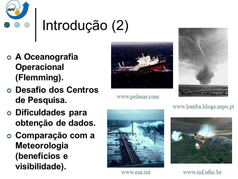 Introdução (2) A Oceanografia Operacional (Flemming). Desafio dos Centros de Pesquisa. Dificuldades para obtenção de dados. Comparação com a Meteorolo