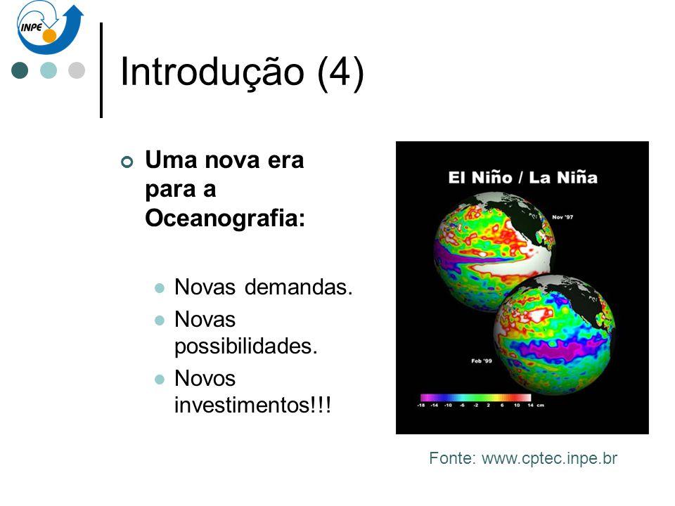 Introdução (4) Uma nova era para a Oceanografia: Novas demandas. Novas possibilidades. Novos investimentos!!! Fonte: www.cptec.inpe.br