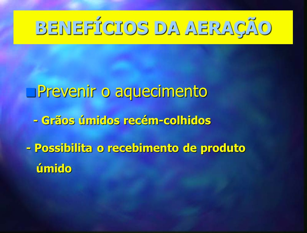 BENEFÍCIOS DA AERAÇÃO n Uniformiza a temperatura Projetado para evitar : Projetado para evitar : - Migração de umidade - Migração de umidade - Contaminação por mico-toxinas - Contaminação por mico-toxinas - Evitar os focos de aquecimento - Evitar os focos de aquecimento