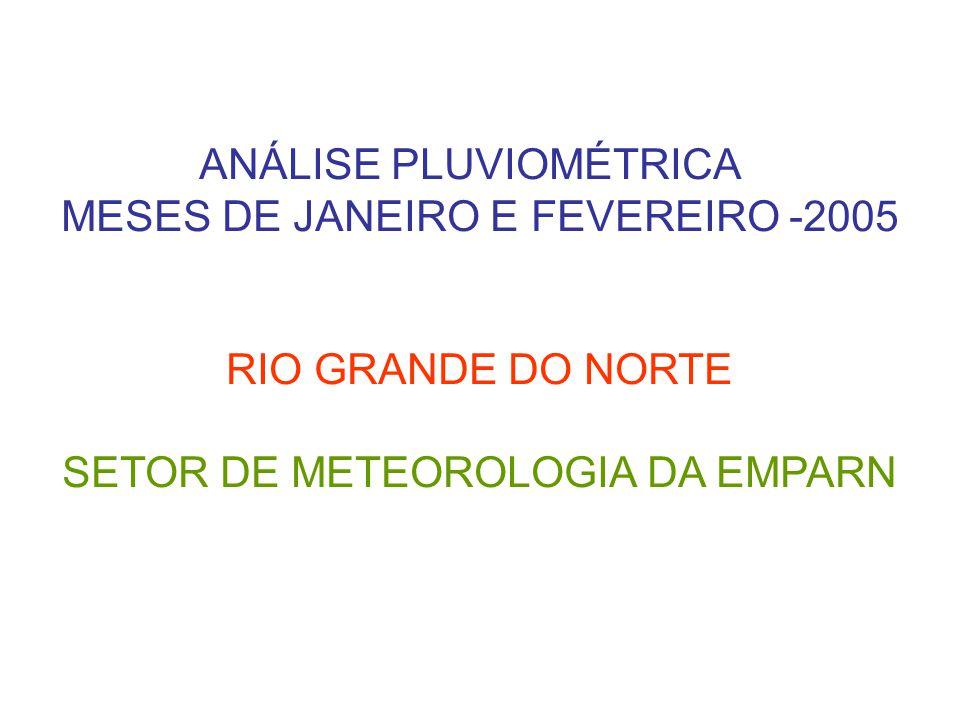 ANÁLISE PLUVIOMÉTRICA MESES DE JANEIRO E FEVEREIRO -2005 RIO GRANDE DO NORTE SETOR DE METEOROLOGIA DA EMPARN