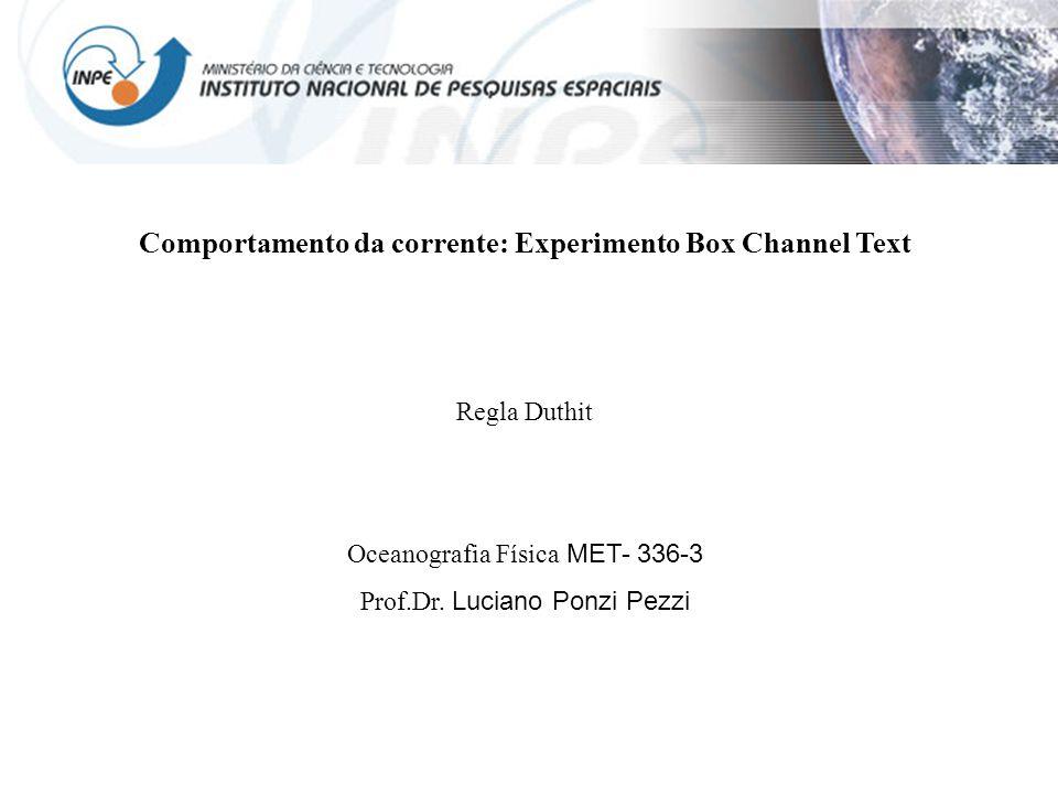 Comportamento da corrente: Experimento Box Channel Text Regla Duthit Oceanografia Física MET- 336-3 Prof.Dr.