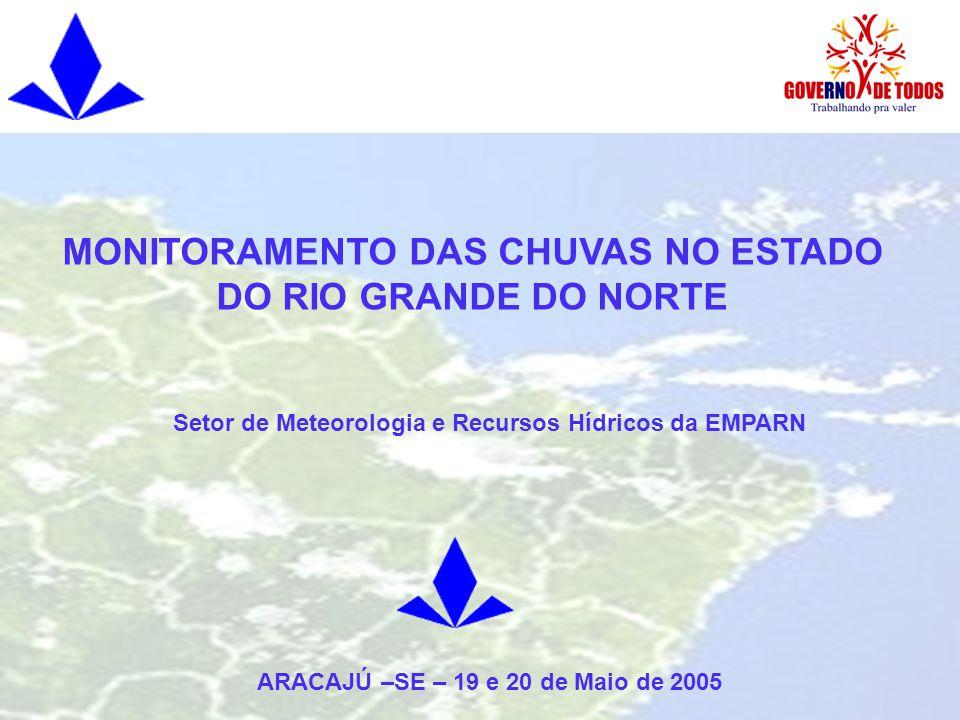 Setor de Meteorologia e Recursos Hídricos da EMPARN ARACAJÚ –SE – 19 e 20 de Maio de 2005 MONITORAMENTO DAS CHUVAS NO ESTADO DO RIO GRANDE DO NORTE