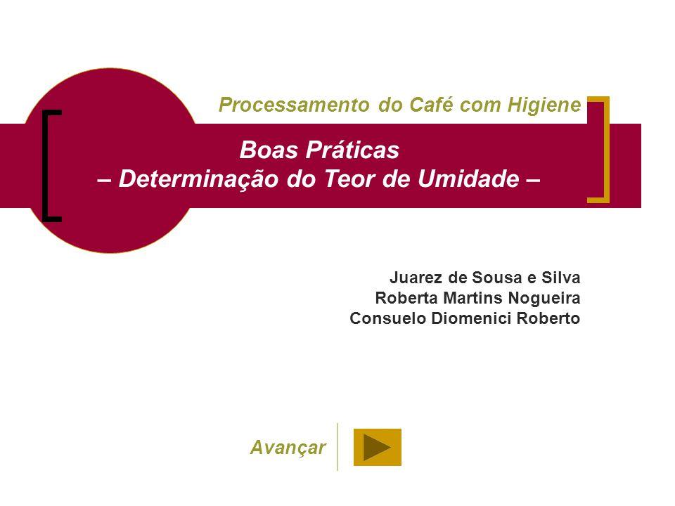 Juarez de Sousa e Silva Roberta Martins Nogueira Consuelo Diomenici Roberto Processamento do Café com Higiene Boas Práticas – Determinação do Teor de
