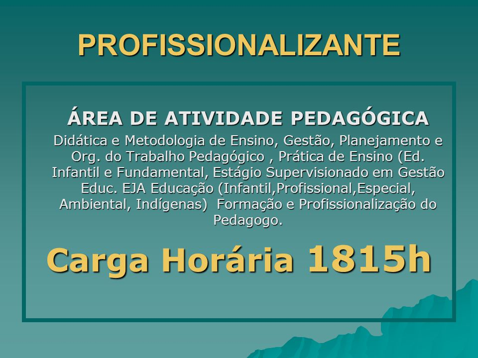 PROFISSIONALIZANTE ÁREA DE ATIVIDADE PEDAGÓGICA Didática e Metodologia de Ensino, Gestão, Planejamento e Org. do Trabalho Pedagógico, Prática de Ensin