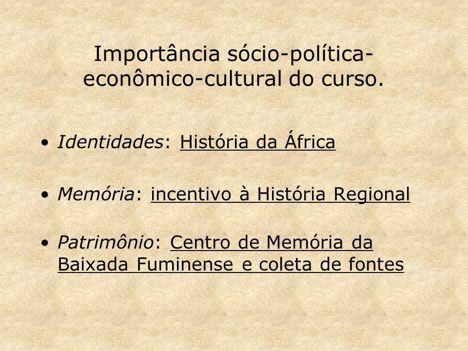 Importância sócio-política- econômico-cultural do curso. Identidades: História da África Memória: incentivo à História Regional Patrimônio: Centro de