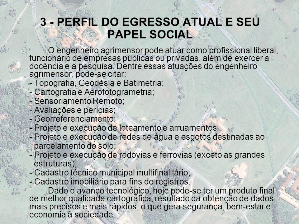 3 - PERFIL DO EGRESSO ATUAL E SEU PAPEL SOCIAL O engenheiro agrimensor pode atuar como profissional liberal, funcionário de empresas públicas ou priva