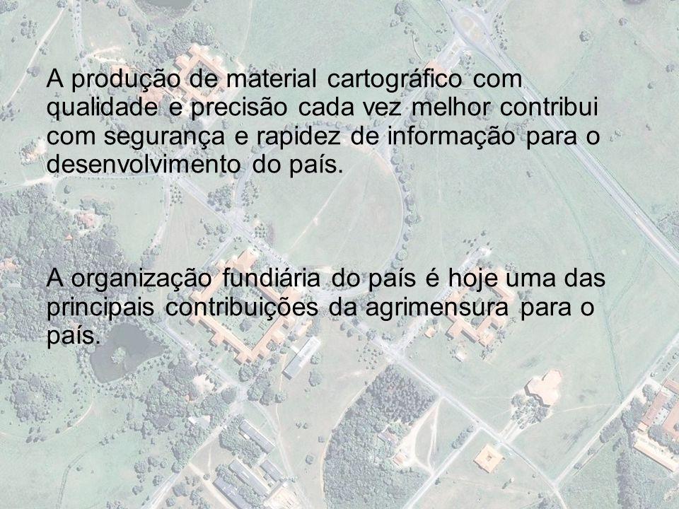 4 - IMPORTÂNCIA SÓCIO-ECONÔMICA- CULTURAL DO CURSO NA ATUALIDADE A produção de material cartográfico com qualidade e precisão cada vez melhor contribu