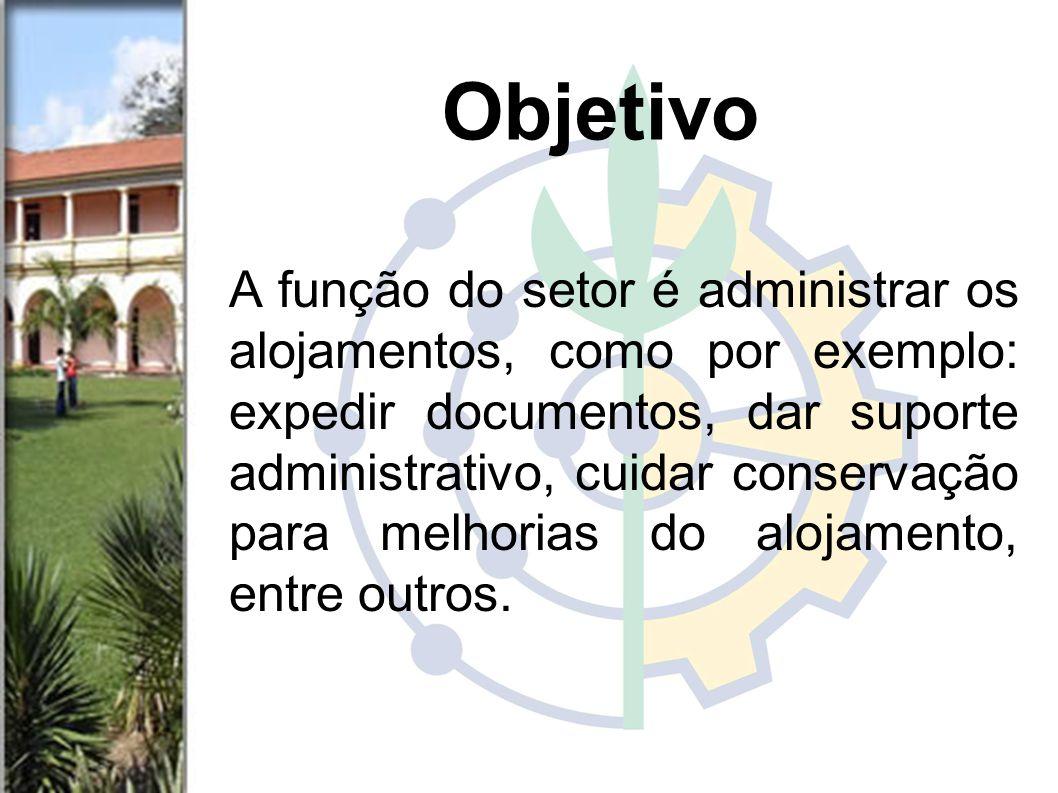 A função do setor é administrar os alojamentos, como por exemplo: expedir documentos, dar suporte administrativo, cuidar conservação para melhorias do alojamento, entre outros.