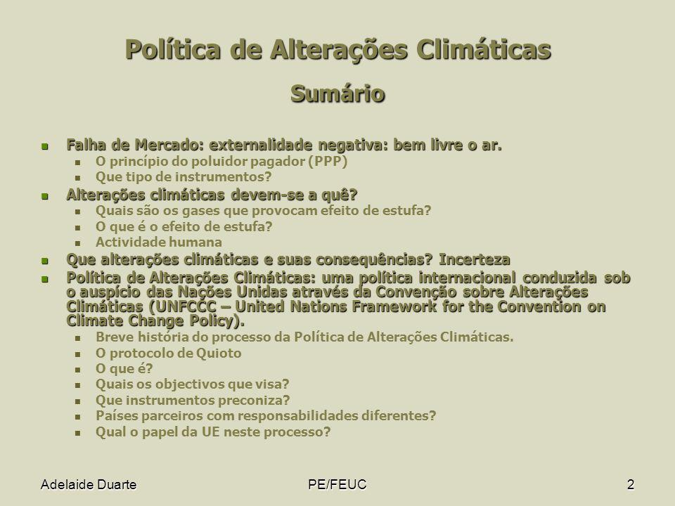 PE/FEUC2 Política de Alterações Climáticas Sumário Falha de Mercado: externalidade negativa: bem livre o ar. Falha de Mercado: externalidade negativa: