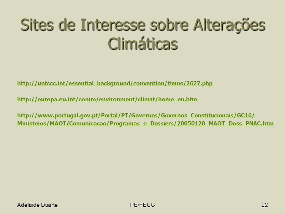 Adelaide DuartePE/FEUC22 Sites de Interesse sobre Alterações Climáticas http://unfccc.int/essential_background/convention/items/2627.php http://europa