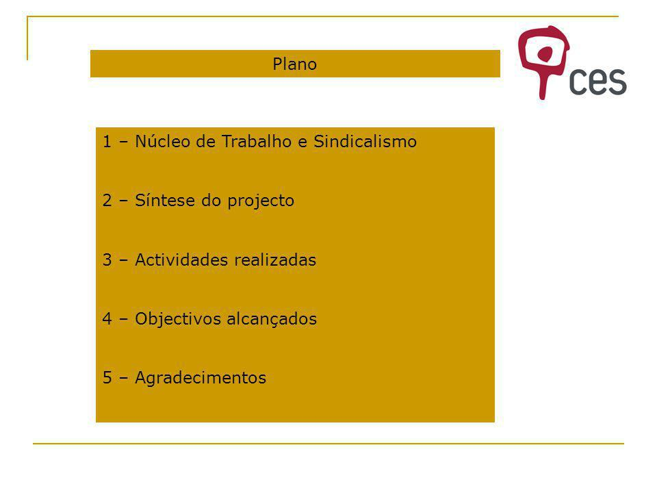 Plano 1 – Núcleo de Trabalho e Sindicalismo 2 – Síntese do projecto 3 – Actividades realizadas 4 – Objectivos alcançados 5 – Agradecimentos