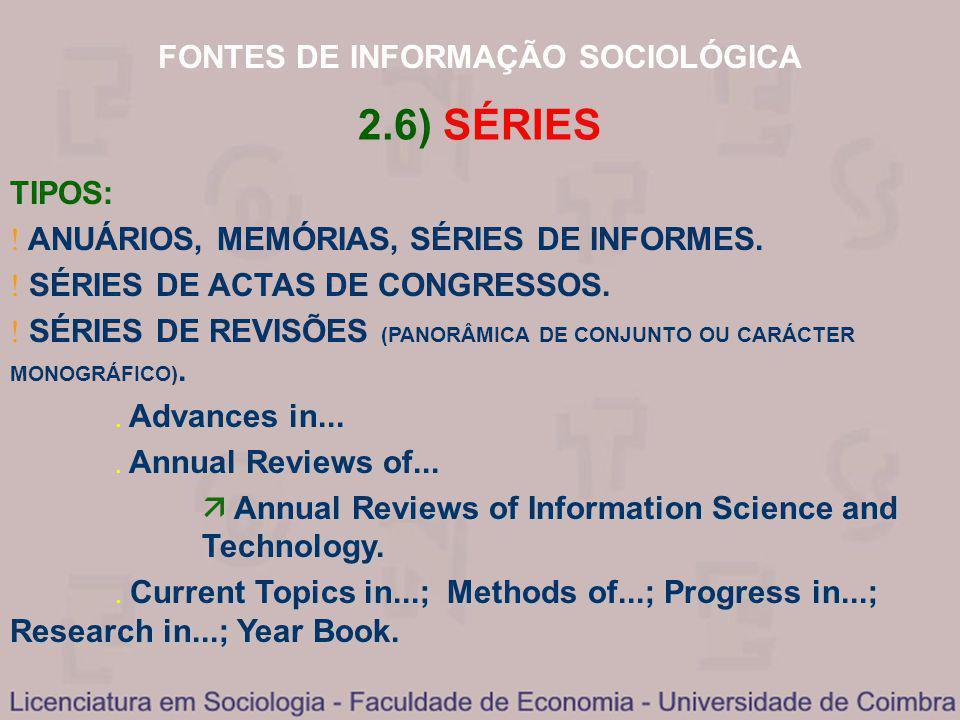 FONTES DE INFORMAÇÃO SOCIOLÓGICA 2.6) SÉRIES TIPOS: ANUÁRIOS, MEMÓRIAS, SÉRIES DE INFORMES. SÉRIES DE ACTAS DE CONGRESSOS. SÉRIES DE REVISÕES (PANORÂM