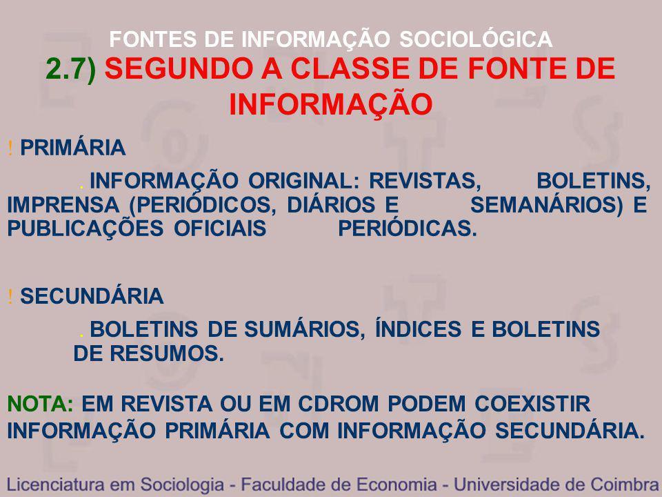 FONTES DE INFORMAÇÃO SOCIOLÓGICA 2.7) SEGUNDO A CLASSE DE FONTE DE INFORMAÇÃO PRIMÁRIA INFORMAÇÃO ORIGINAL: REVISTAS, BOLETINS, IMPRENSA (PERIÓDICOS,