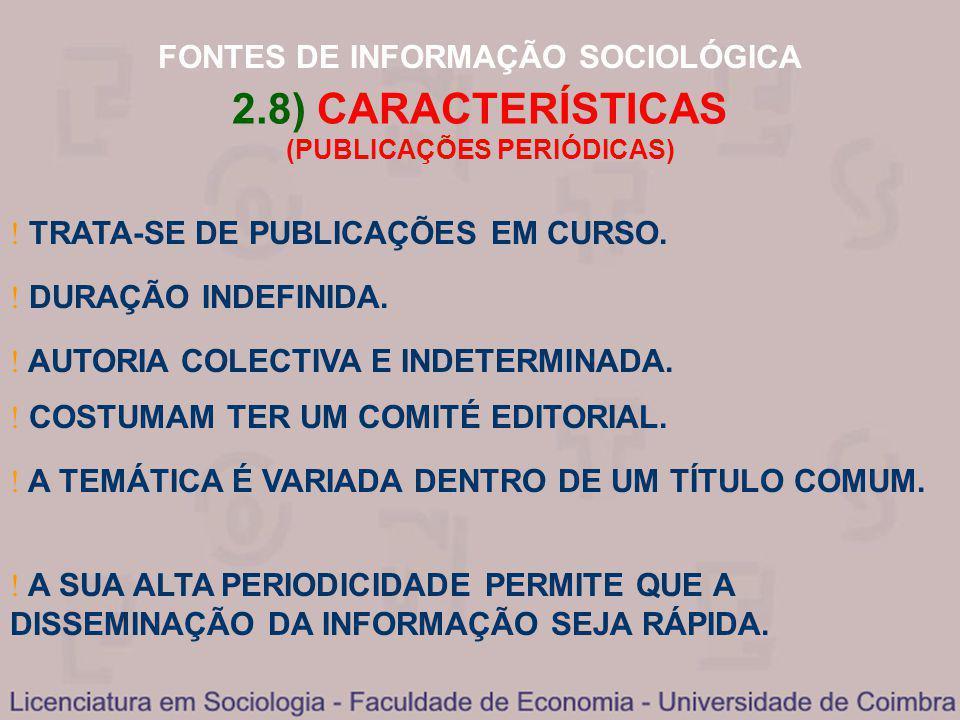 FONTES DE INFORMAÇÃO SOCIOLÓGICA 2.8) CARACTERÍSTICAS (PUBLICAÇÕES PERIÓDICAS) TRATA-SE DE PUBLICAÇÕES EM CURSO. A SUA ALTA PERIODICIDADE PERMITE QUE