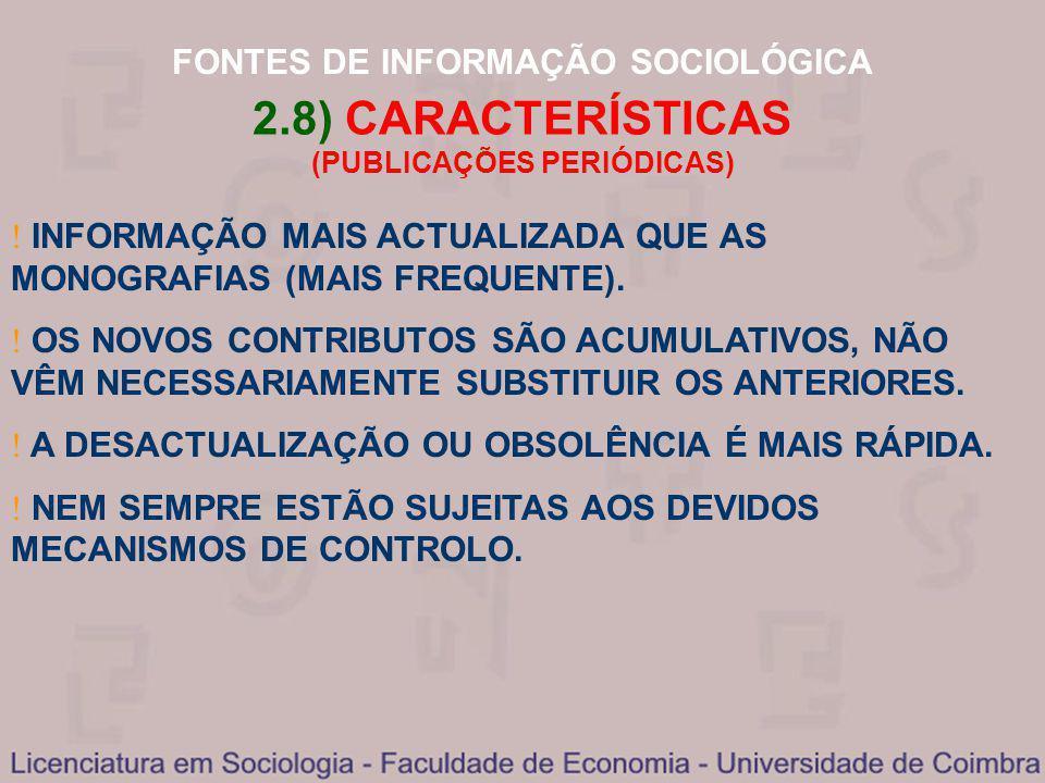 FONTES DE INFORMAÇÃO SOCIOLÓGICA 2.8) CARACTERÍSTICAS (PUBLICAÇÕES PERIÓDICAS) INFORMAÇÃO MAIS ACTUALIZADA QUE AS MONOGRAFIAS (MAIS FREQUENTE). OS NOV