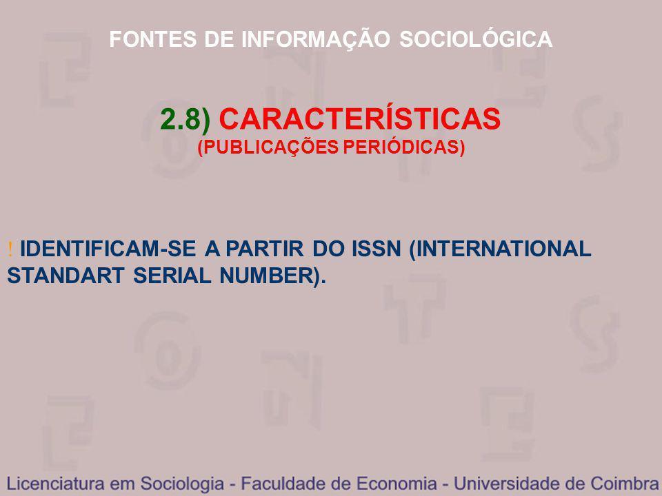 FONTES DE INFORMAÇÃO SOCIOLÓGICA 2.8) CARACTERÍSTICAS (PUBLICAÇÕES PERIÓDICAS) IDENTIFICAM-SE A PARTIR DO ISSN (INTERNATIONAL STANDART SERIAL NUMBER).