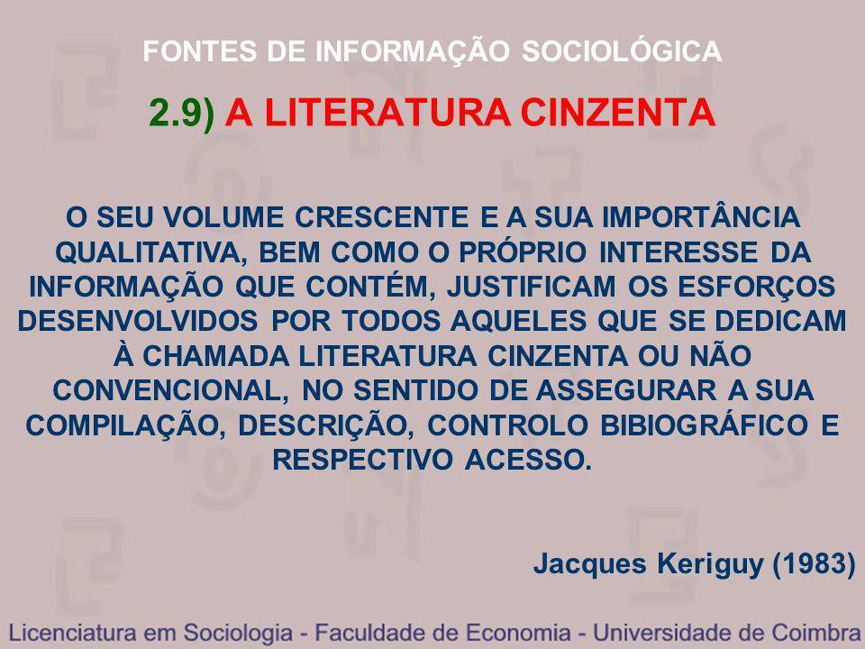 FONTES DE INFORMAÇÃO SOCIOLÓGICA 2.9) A LITERATURA CINZENTA O SEU VOLUME CRESCENTE E A SUA IMPORTÂNCIA QUALITATIVA, BEM COMO O PRÓPRIO INTERESSE DA IN