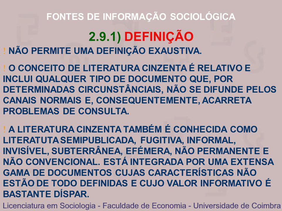 FONTES DE INFORMAÇÃO SOCIOLÓGICA 2.9.1) DEFINIÇÃO NÃO PERMITE UMA DEFINIÇÃO EXAUSTIVA. A LITERATURA CINZENTA TAMBÉM É CONHECIDA COMO LITERATUTA SEMIPU