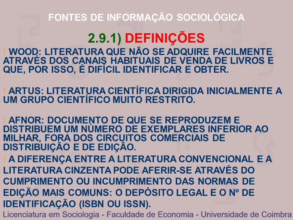 FONTES DE INFORMAÇÃO SOCIOLÓGICA 2.9.1) DEFINIÇÕES WOOD: LITERATURA QUE NÃO SE ADQUIRE FACILMENTE ATRAVÉS DOS CANAIS HABITUAIS DE VENDA DE LIVROS E QU