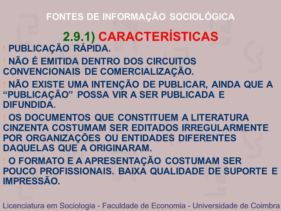 FONTES DE INFORMAÇÃO SOCIOLÓGICA 2.9.1) CARACTERÍSTICAS PUBLICAÇÃO RÁPIDA. NÃO É EMITIDA DENTRO DOS CIRCUITOS CONVENCIONAIS DE COMERCIALIZAÇÃO. NÃO EX