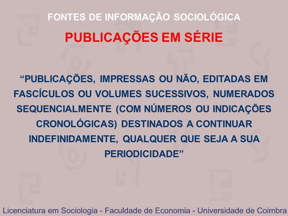 FONTES DE INFORMAÇÃO SOCIOLÓGICA PUBLICAÇÕES EM SÉRIE PUBLICAÇÕES, IMPRESSAS OU NÃO, EDITADAS EM FASCÍCULOS OU VOLUMES SUCESSIVOS, NUMERADOS SEQUENCIA