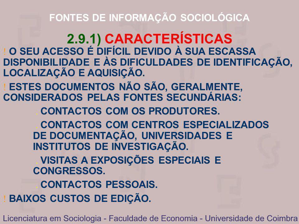 FONTES DE INFORMAÇÃO SOCIOLÓGICA 2.9.1) CARACTERÍSTICAS O SEU ACESSO É DIFÍCIL DEVIDO À SUA ESCASSA DISPONIBILIDADE E ÀS DIFICULDADES DE IDENTIFICAÇÃO