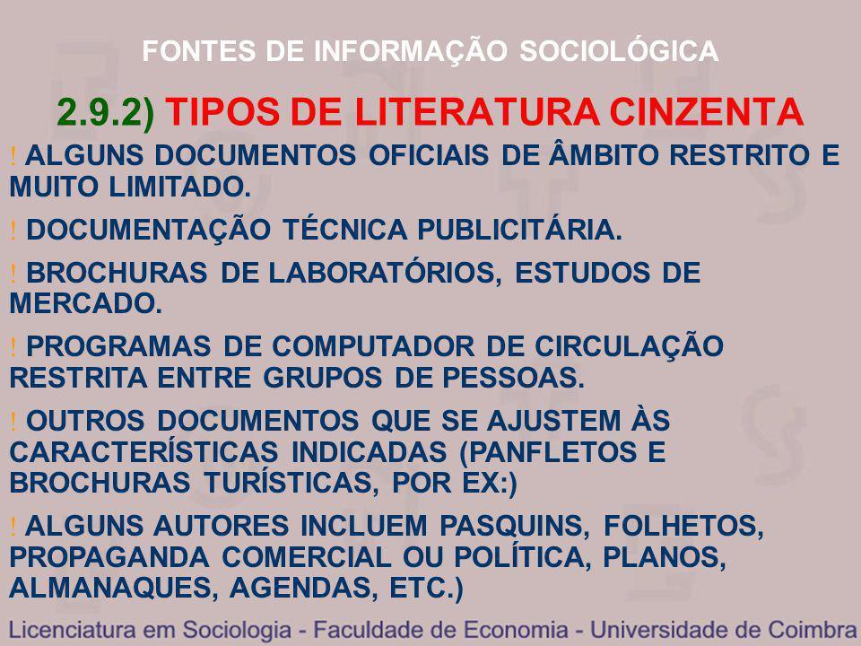FONTES DE INFORMAÇÃO SOCIOLÓGICA 2.9.2) TIPOS DE LITERATURA CINZENTA ALGUNS DOCUMENTOS OFICIAIS DE ÂMBITO RESTRITO E MUITO LIMITADO. DOCUMENTAÇÃO TÉCN