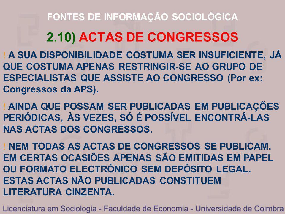 FONTES DE INFORMAÇÃO SOCIOLÓGICA 2.10) ACTAS DE CONGRESSOS A SUA DISPONIBILIDADE COSTUMA SER INSUFICIENTE, JÁ QUE COSTUMA APENAS RESTRINGIR-SE AO GRUP