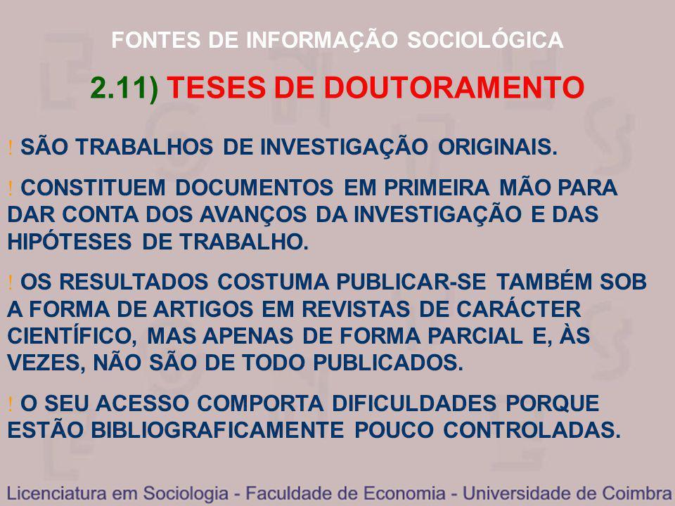FONTES DE INFORMAÇÃO SOCIOLÓGICA 2.11) TESES DE DOUTORAMENTO SÃO TRABALHOS DE INVESTIGAÇÃO ORIGINAIS. CONSTITUEM DOCUMENTOS EM PRIMEIRA MÃO PARA DAR C