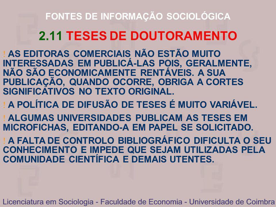 FONTES DE INFORMAÇÃO SOCIOLÓGICA 2.11 TESES DE DOUTORAMENTO AS EDITORAS COMERCIAIS NÃO ESTÃO MUITO INTERESSADAS EM PUBLICÁ-LAS POIS, GERALMENTE, NÃO S