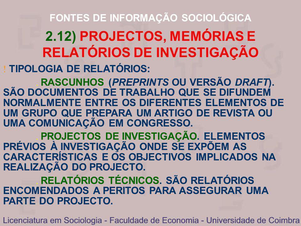 FONTES DE INFORMAÇÃO SOCIOLÓGICA 2.12) PROJECTOS, MEMÓRIAS E RELATÓRIOS DE INVESTIGAÇÃO TIPOLOGIA DE RELATÓRIOS: RASCUNHOS (PREPRINTS OU VERSÃO DRAFT)