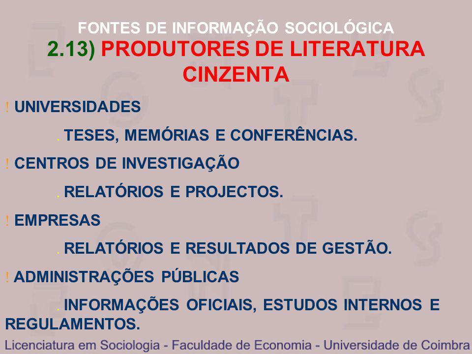 FONTES DE INFORMAÇÃO SOCIOLÓGICA 2.13) PRODUTORES DE LITERATURA CINZENTA UNIVERSIDADES TESES, MEMÓRIAS E CONFERÊNCIAS. CENTROS DE INVESTIGAÇÃO RELATÓR