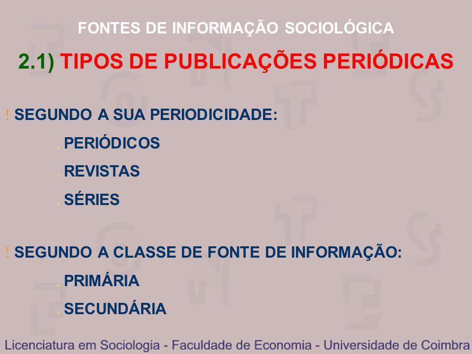 FONTES DE INFORMAÇÃO SOCIOLÓGICA 2.1) TIPOS DE PUBLICAÇÕES PERIÓDICAS SEGUNDO A SUA PERIODICIDADE: PERIÓDICOS REVISTAS SÉRIES SEGUNDO A CLASSE DE FONT