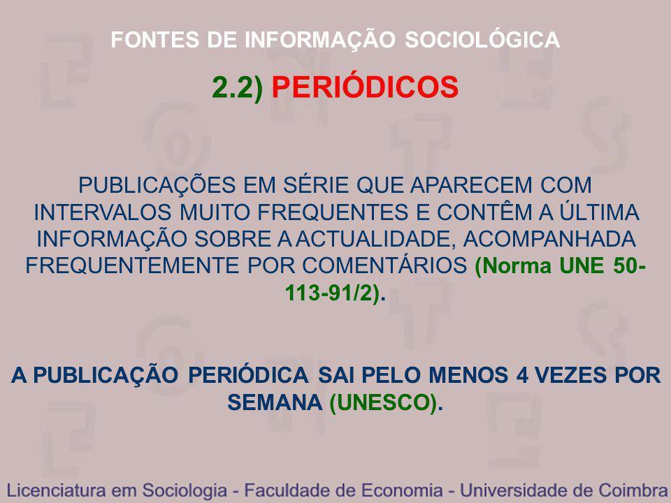 FONTES DE INFORMAÇÃO SOCIOLÓGICA 2.2) PERIÓDICOS (Norma UNE 50- 113-91/2). PUBLICAÇÕES EM SÉRIE QUE APARECEM COM INTERVALOS MUITO FREQUENTES E CONTÊM