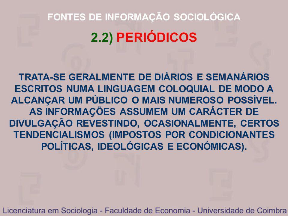 FONTES DE INFORMAÇÃO SOCIOLÓGICA 2.2) PERIÓDICOS TRATA-SE GERALMENTE DE DIÁRIOS E SEMANÁRIOS ESCRITOS NUMA LINGUAGEM COLOQUIAL DE MODO A ALCANÇAR UM P