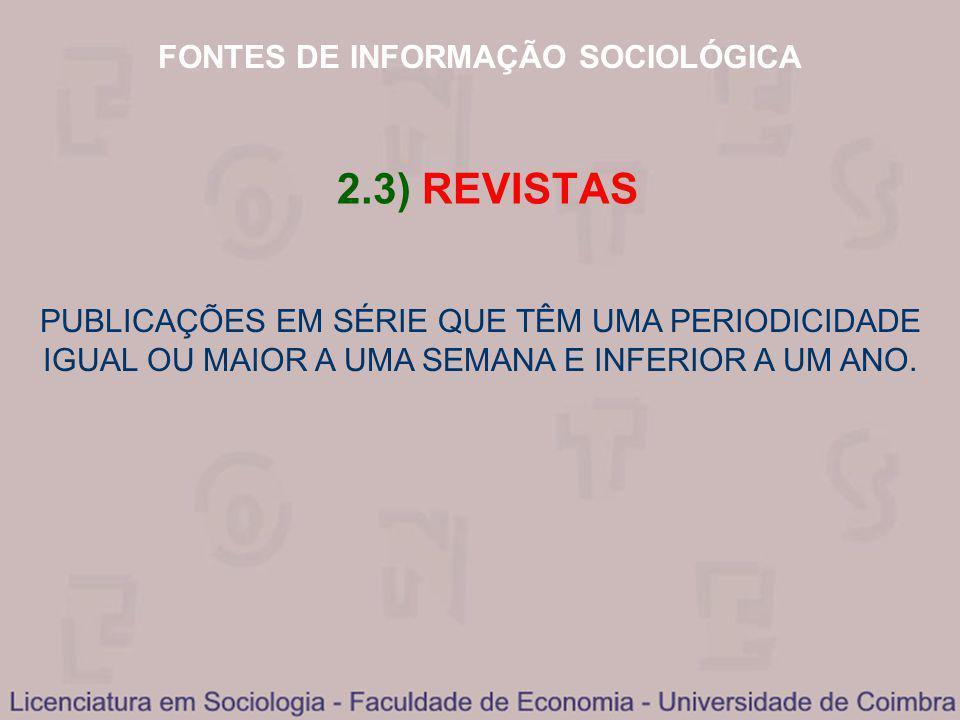 FONTES DE INFORMAÇÃO SOCIOLÓGICA 2.3) REVISTAS PUBLICAÇÕES EM SÉRIE QUE TÊM UMA PERIODICIDADE IGUAL OU MAIOR A UMA SEMANA E INFERIOR A UM ANO.