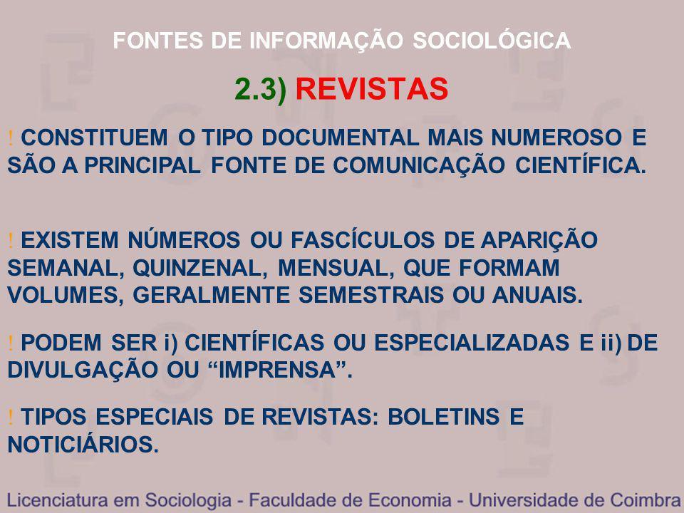 FONTES DE INFORMAÇÃO SOCIOLÓGICA 2.3) REVISTAS CONSTITUEM O TIPO DOCUMENTAL MAIS NUMEROSO E SÃO A PRINCIPAL FONTE DE COMUNICAÇÃO CIENTÍFICA. TIPOS ESP