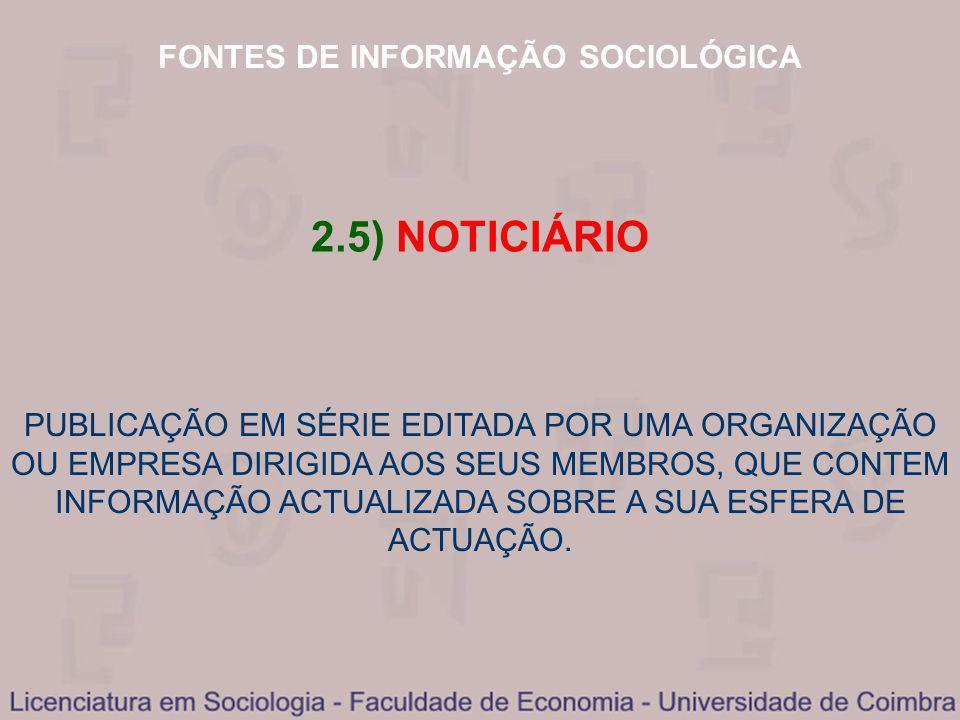 FONTES DE INFORMAÇÃO SOCIOLÓGICA 2.5) NOTICIÁRIO PUBLICAÇÃO EM SÉRIE EDITADA POR UMA ORGANIZAÇÃO OU EMPRESA DIRIGIDA AOS SEUS MEMBROS, QUE CONTEM INFO