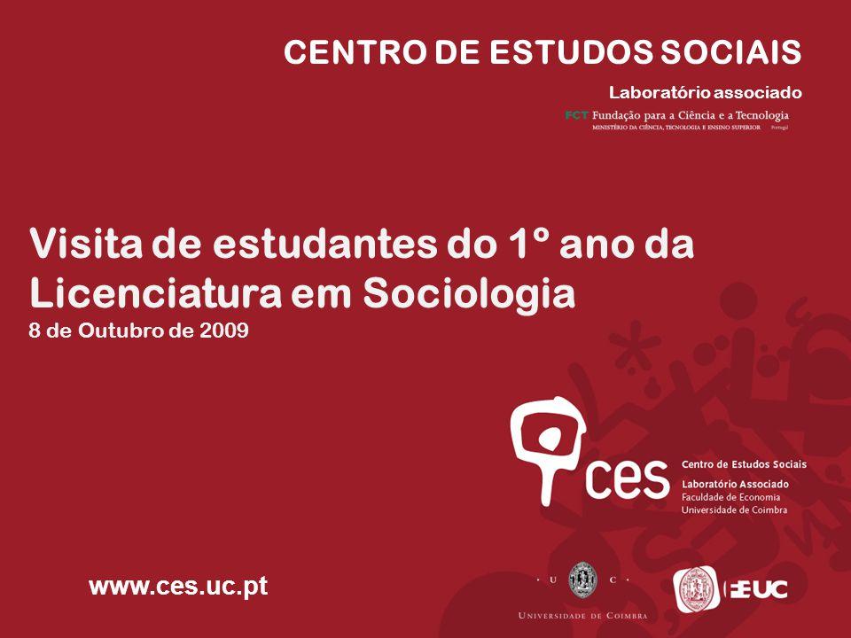 CENTRO DE ESTUDOS SOCIAIS Laboratório associado Visita de estudantes do 1º ano da Licenciatura em Sociologia 8 de Outubro de 2009 www.ces.uc.pt