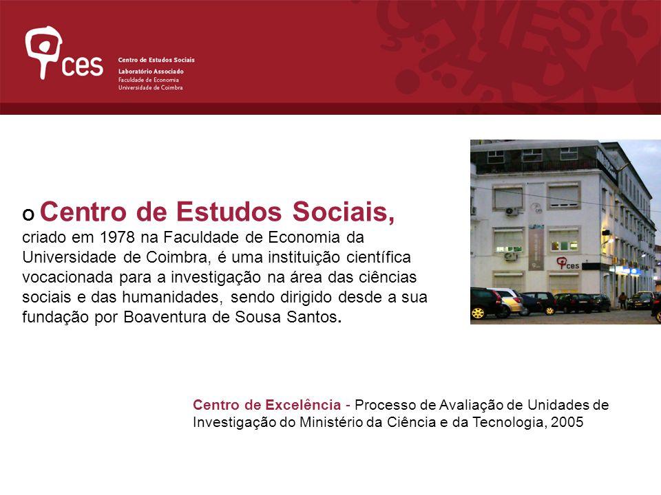 O Centro de Estudos Sociais, criado em 1978 na Faculdade de Economia da Universidade de Coimbra, é uma instituição científica vocacionada para a investigação na área das ciências sociais e das humanidades, sendo dirigido desde a sua fundação por Boaventura de Sousa Santos.