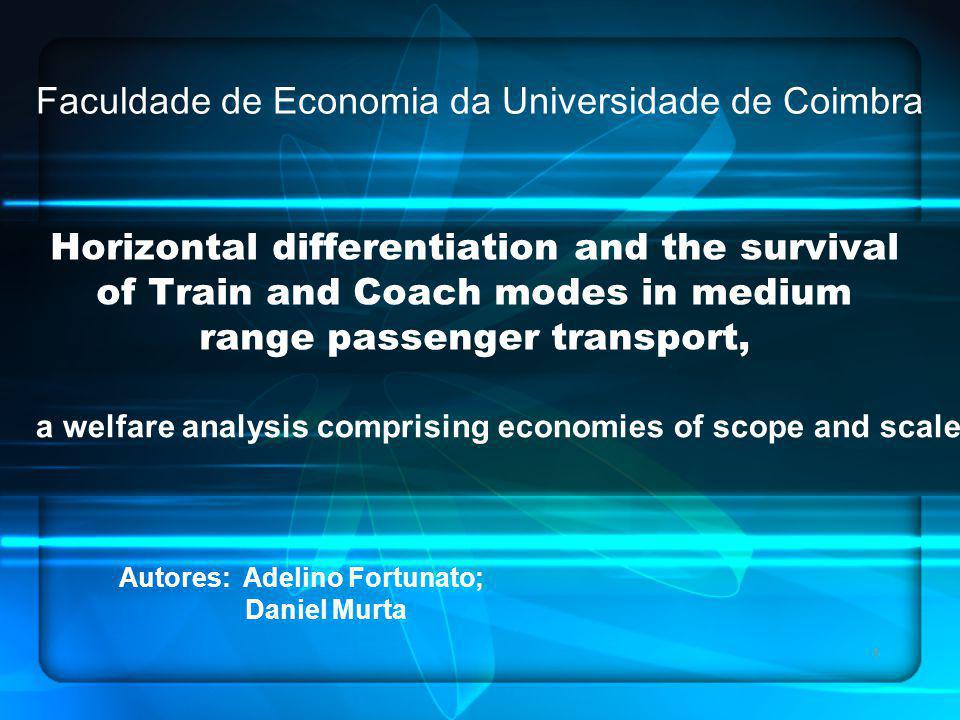 1 Horizontal differentiation and the survival of Train and Coach modes in medium range passenger transport, a welfare analysis comprising economies of scope and scale Autores: Adelino Fortunato; Daniel Murta Faculdade de Economia da Universidade de Coimbra