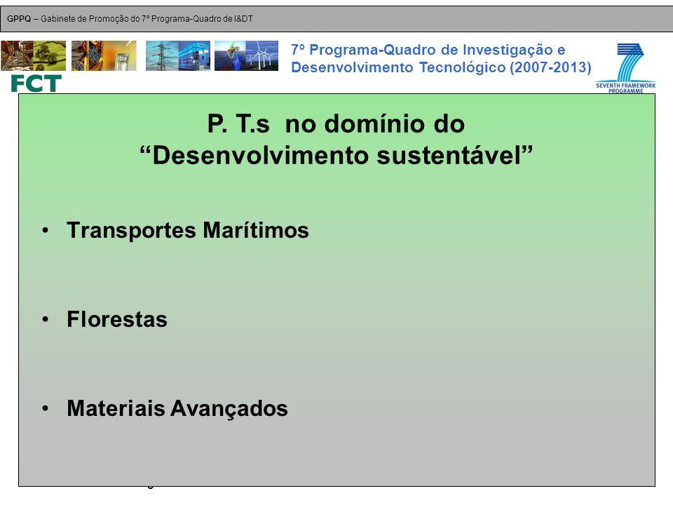 18-Dez-2007 Plataformas Tecnológicas GPPQ – Gabinete de Promoção do 7º Programa-Quadro de I&DT 7º Programa-Quadro de Investigação e Desenvolvimento Tecnológico (2007-2013) Transportes Marítimos Florestas Materiais Avançados P.